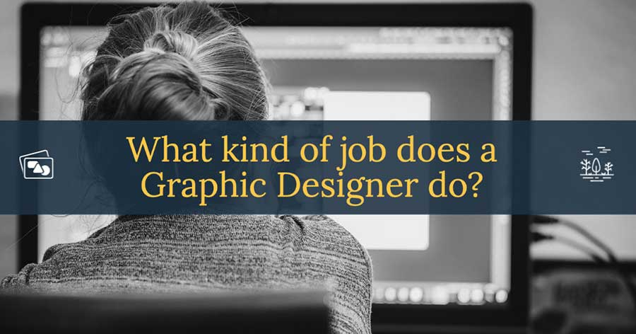 What kind of job does a Graphic Designer do?