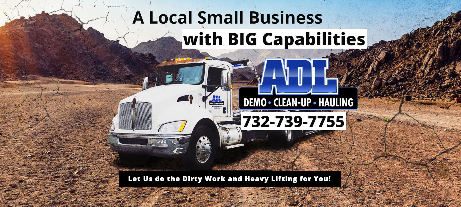 A local business with big capabilities, ADL demo clean-up and hauling. 732-739-7755 - Let us do the dirty work and heavy lifting for you