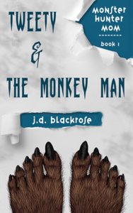 Book Cover: Tweety & The Monkey Man: Book One of Monster Hunter Mom