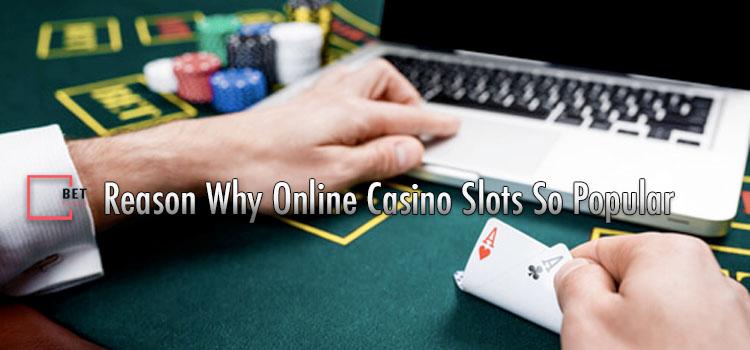 Why Online Casino Slots So Popular