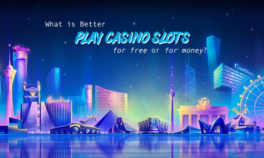 Which is better - playing casino slots for free or for money?