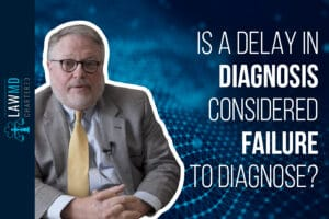 Is A Delay in Diagnosis Considered Failure to Diagnose? - What a Successful Lawsuit Looks Like
