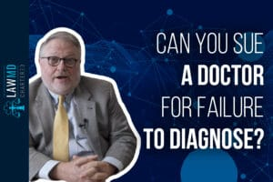 Can You Sue a Doctor for Failure to Diagnose? - Medical Malpractice