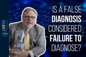 Is a False Diagnosis Considered Failure to Diagnose?
