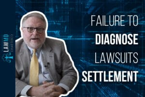 Failure to Diagnose Lawsuits Settlement