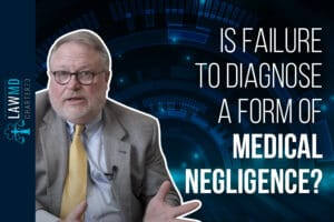 Is Failure to Diagnose Medical Negligence