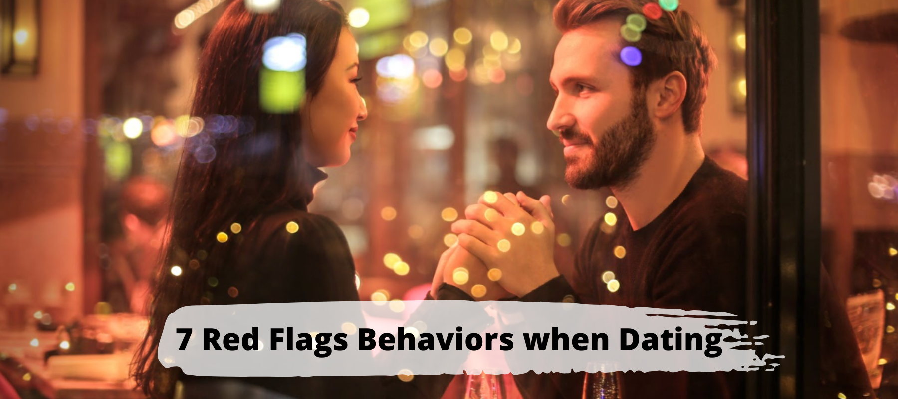 7 Red Flags Behaviors When Dating