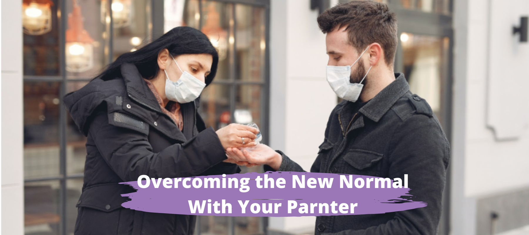 OVERCOMING THE NEW NORMAL WITH YOUR PARTNER