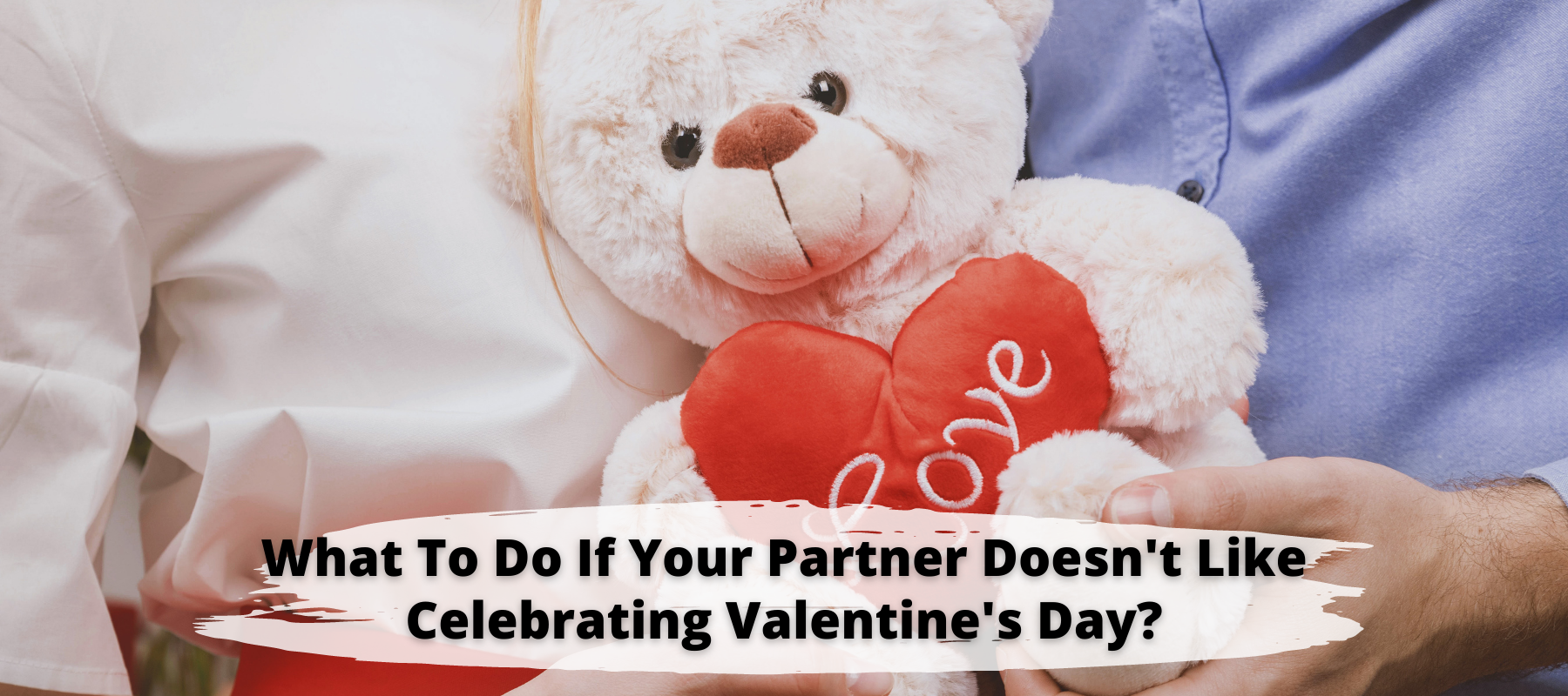 What to do if your partner doesn't like Valentine's Day