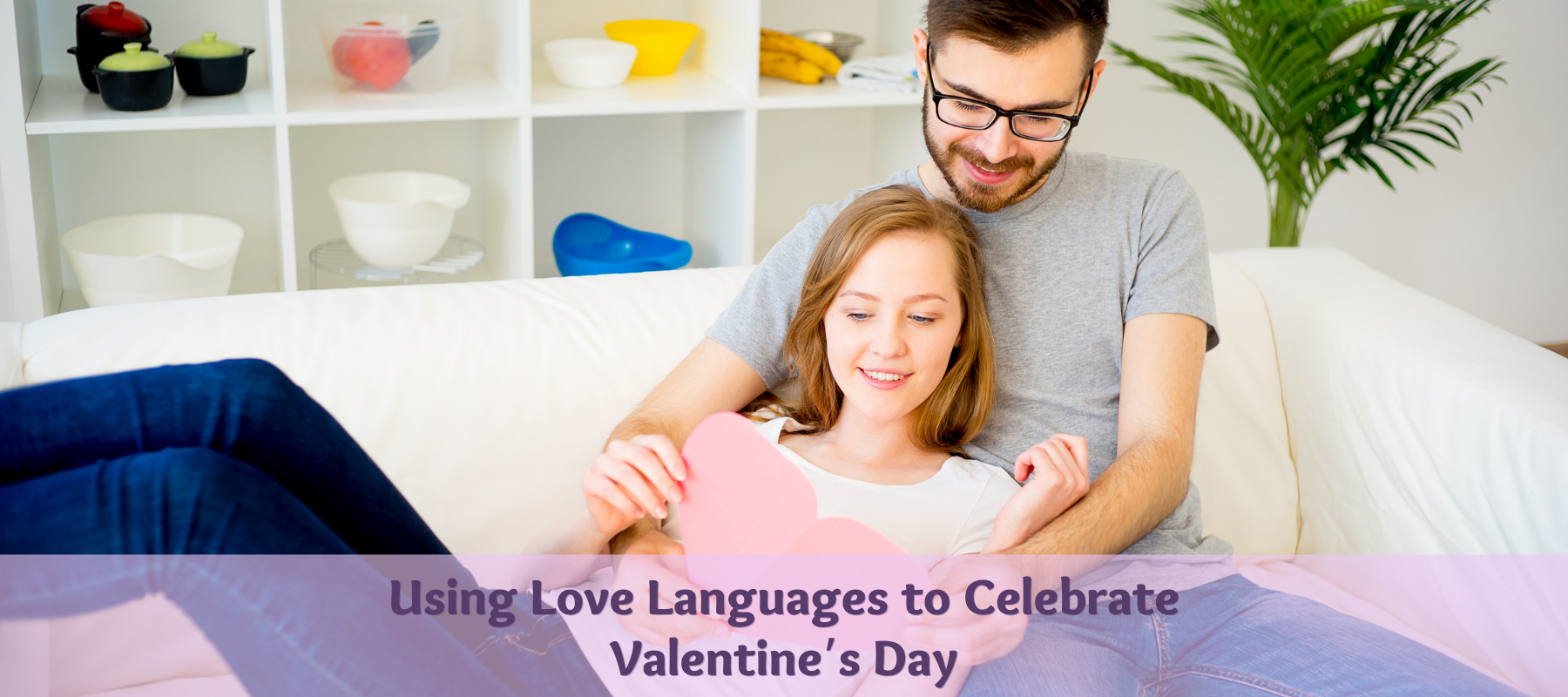 Using Love Languages to Celebrate Valentine's Day