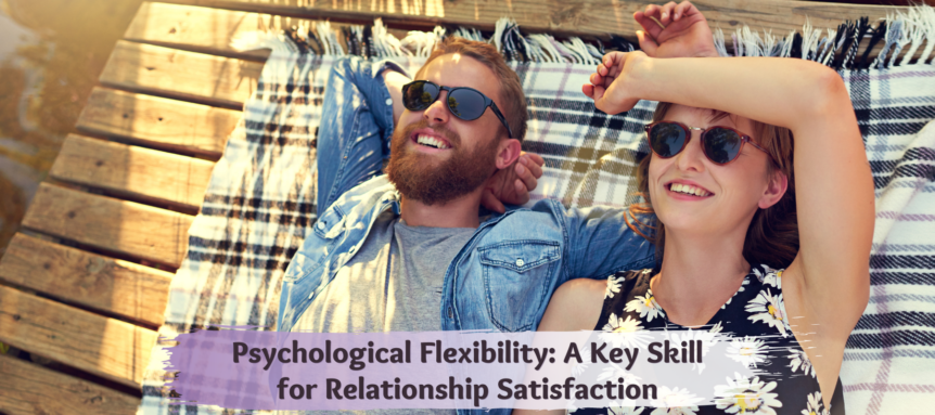 Psychological Flexibility A Key Skill for Relationship Satisfaction