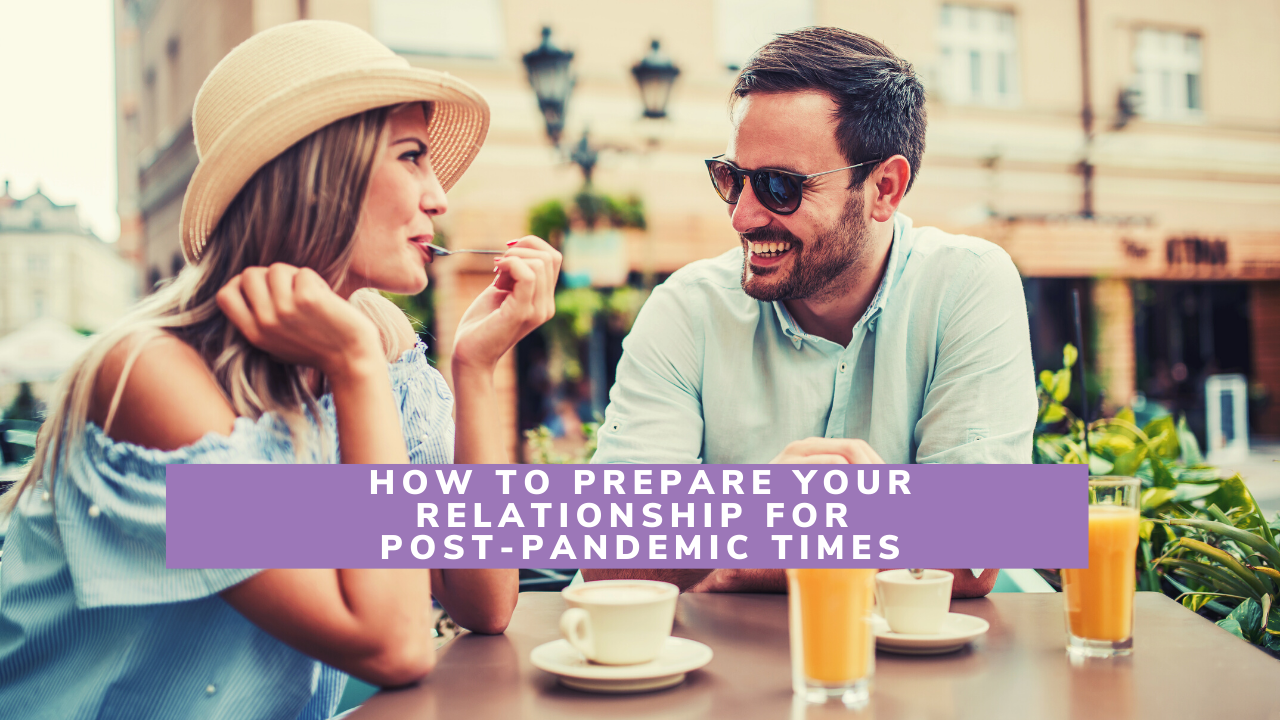 How to prepare your relationship for post-pandemic times