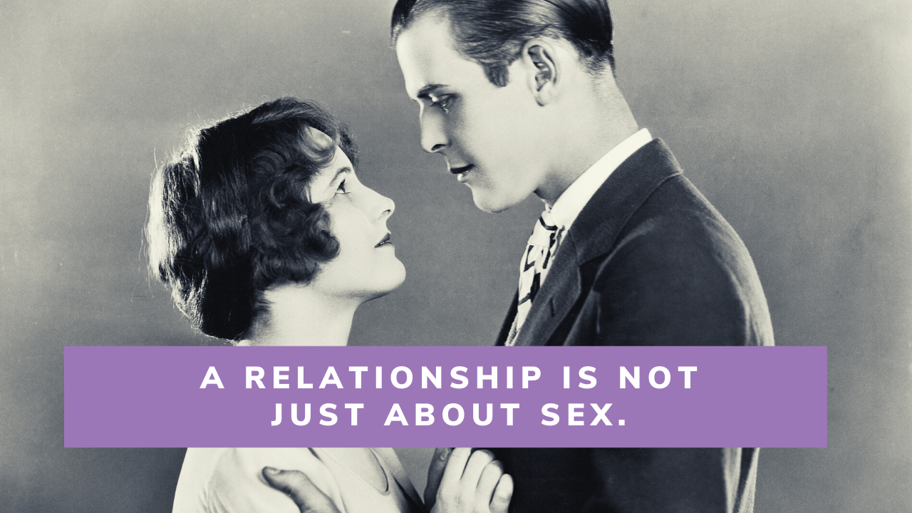 A Relationship is not just about SEX.