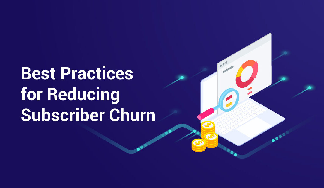 Best Practices for Reducing Subscriber Churn