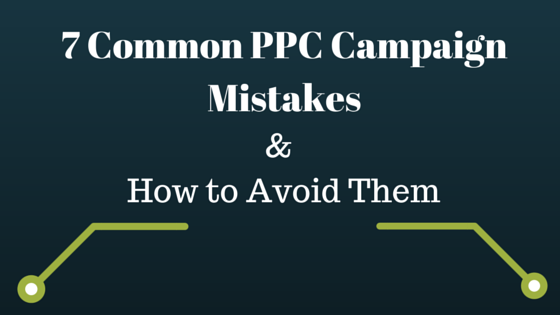 7 Common PPC Campaign Mistakes