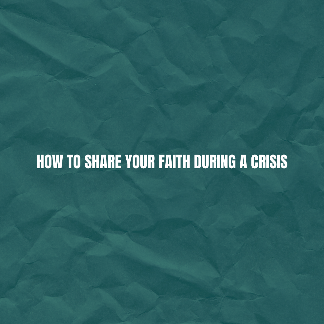 How to Share Your Faith During a Crisis