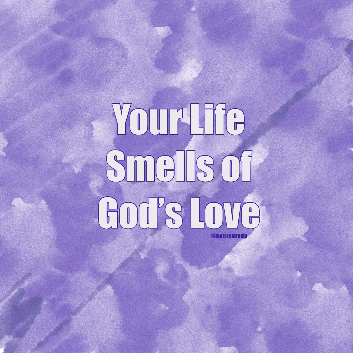 Your Life Smells of God's Love