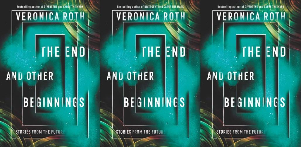 The End and Other Beginnings: A New Beginning for Veronica Roth