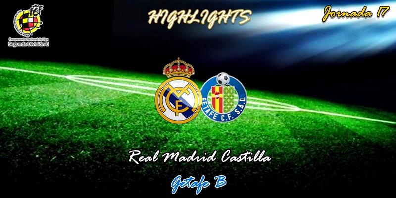VÍDEO   Highlights   Real Madrid Castilla vs Getafe B   2ª División B – Grupo I   Jornada 17
