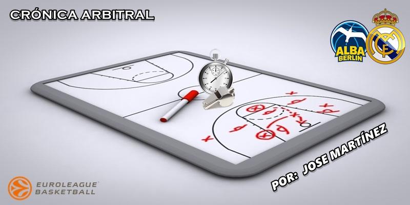 CRÓNICA ARBITRAL   Alba Berlin vs Real Madrid   Euroleague   Jornada 24