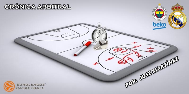 CRÓNICA ARBITRAL   Fenerbahçe vs Real Madrid   Euroleague   Jornada 25