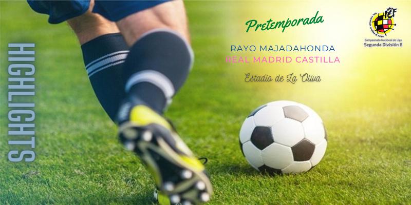 VÍDEO   Highlights   Rayo Majadahonda vs Real Madrid Castilla   Pretemporada