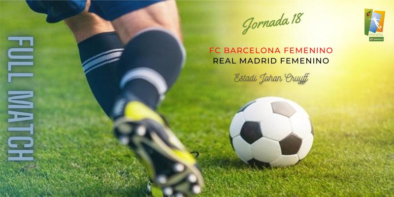 VÍDEO | Partido | FC Barcelona Femenino vs Real Madrid Femenino | Primera Iberdrola | Jornada 18