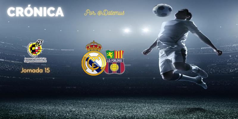 CRÓNICA | Con lo justo, otro atraco: Real Madrid Castilla 1 – 1 Poblense