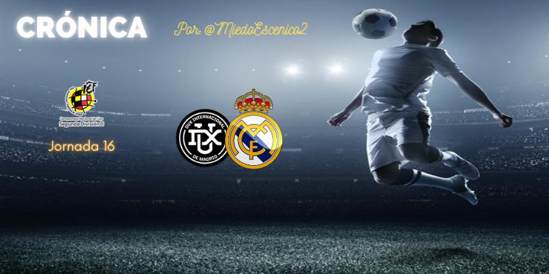 CRÓNICA   Lo especial: Dux Internacional de Madrid 1 – 2 Real Madrid Castilla