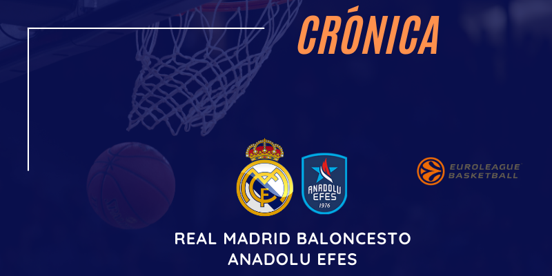 CRÓNICA | Real Madrid Baloncesto 83 – 108 Anadolu Efes | Euroleague | Jornada 32