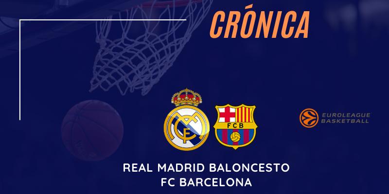 CRÓNICA | Real Madrid 76 – 81 FC Barcelona | Euroleague | Jornada 29