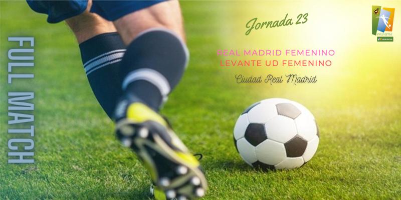 VÍDEO   Partido   Real Madrid Femenino vs Levante UD Femenino   Primera Iberdrola   Jornada 23