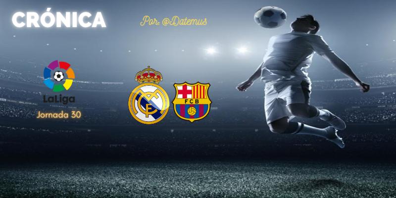 CRÓNICA | Liderazgo vs Inmundicia: Real Madrid 2 – 1 FC Barcelona