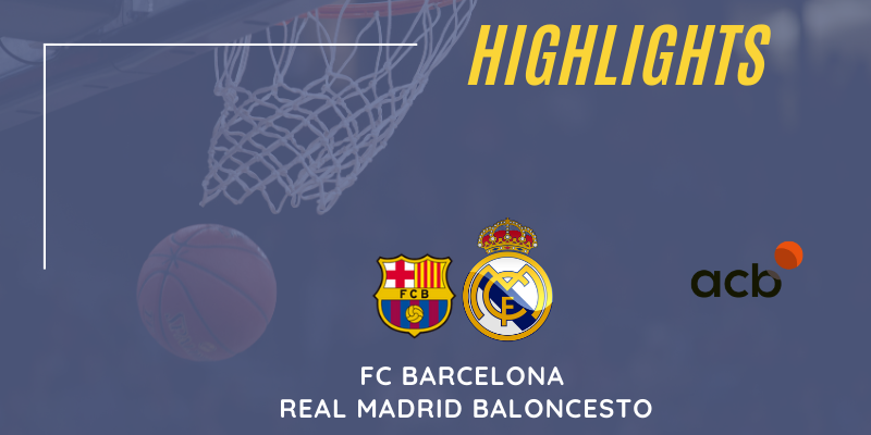 VÍDEO | Highlights | FC Barcelona vs Real Madrid Baloncesto | Liga Endesa | Jornada 30