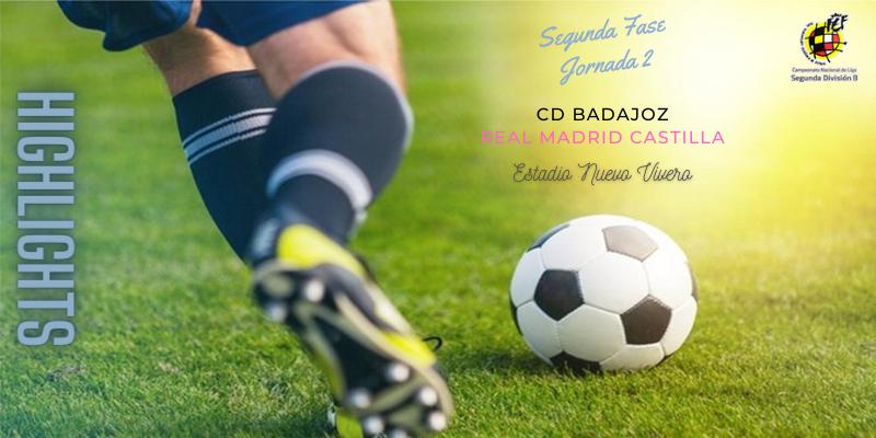 VÍDEO   Highlights   CD Badajoz vs Real Madrid Castilla   2ª División B   Segunda Fase   Jornada 2