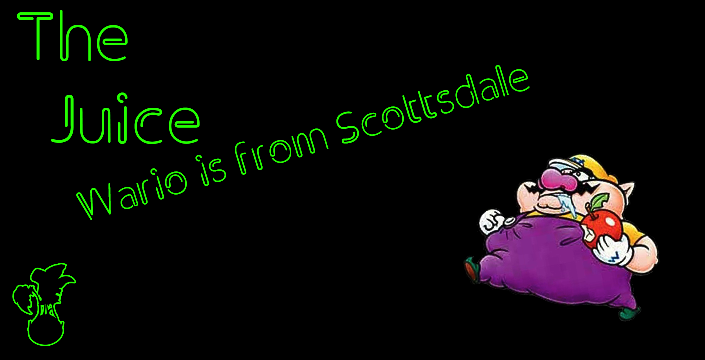 TheJuice: Wario is from Scottsdale