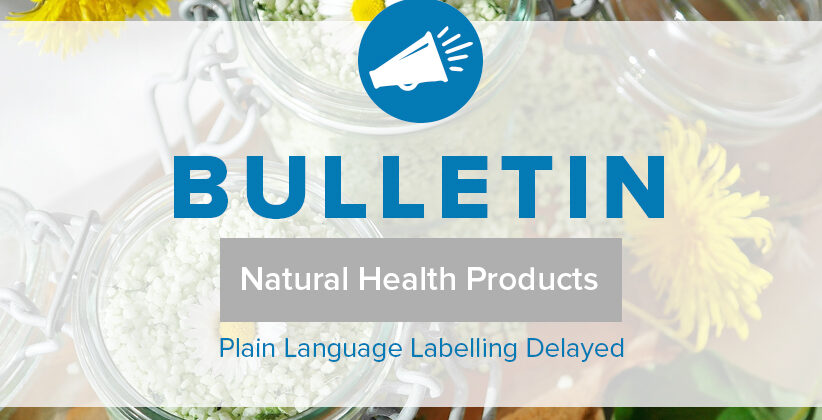 BULLETIN: Plain Language Labelling (PLL) for Natural Health Products (NHPs) Delayed