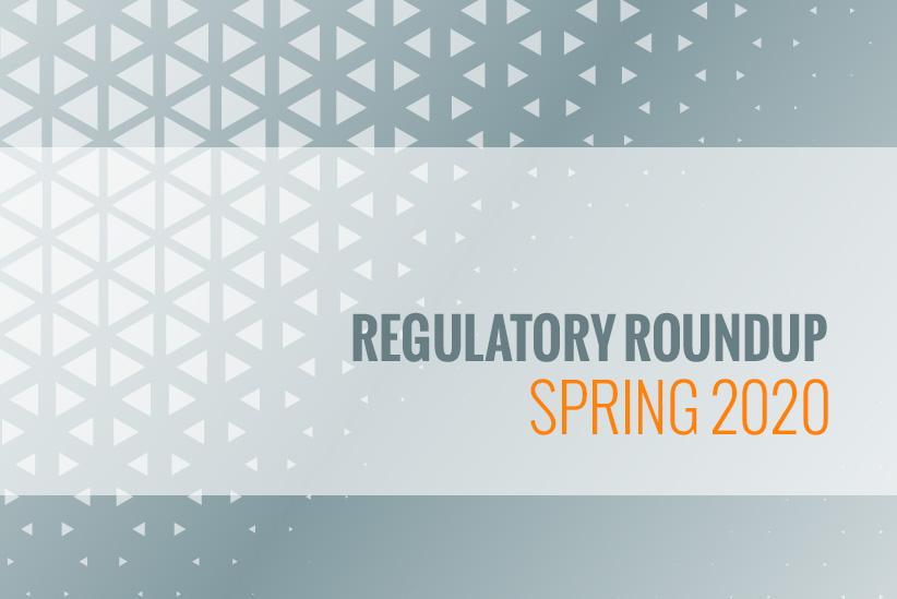 Regulatory Roundup: Spring 2020