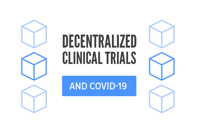 Decentralized Clinical Trials during COVID-19