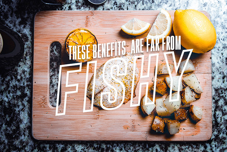 These benefits are far from fishy!