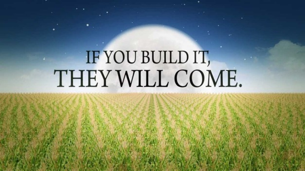 If you build it, they will come