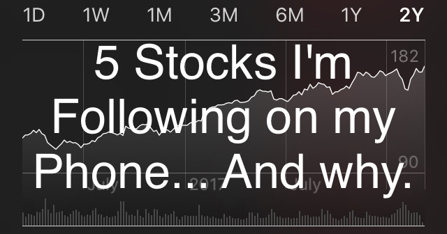 5 Stocks I'm Following on my Phone and Why