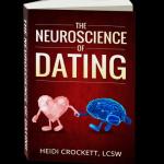 Neuroscience of Dating by Heidi Crockett