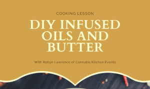 Step-by-Step Infused Butters and Oils with Robyn of Cannabis Kitchen