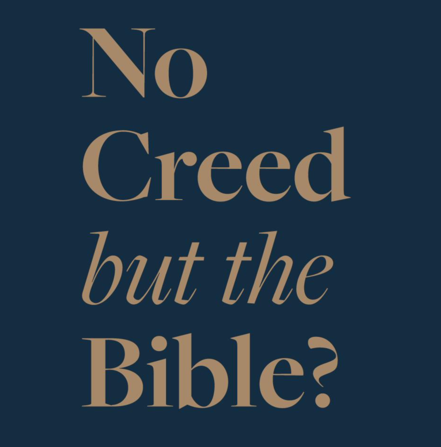 No Creed But the Bible?