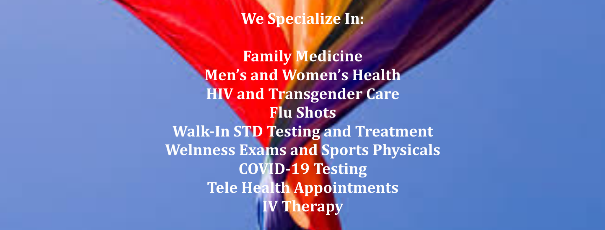 be well family care treatments including a listing of family medicine, women's health, HIV and Transgender Care, Flu Shots. Walk In STD Testing and Treatment, Wellness Exams and Sports Physicals, COVID-19 Testing, Tele Health Appointments and IV therapy