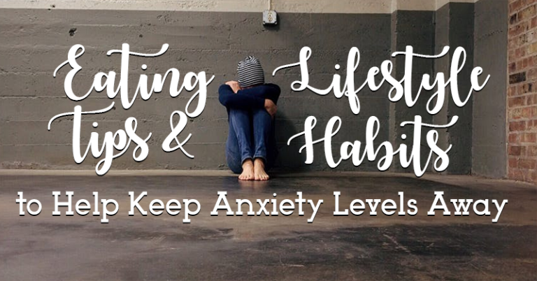 6 Eating Tips & Lifestyle Habits to Help Keep Anxiety  Away