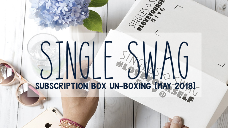 SingleSwag Subscription Box Unboxing May 2018   #LoveYourself