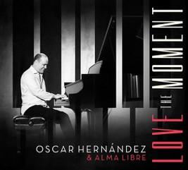 Oscar Hernández & Alma Libre - Love The Moment