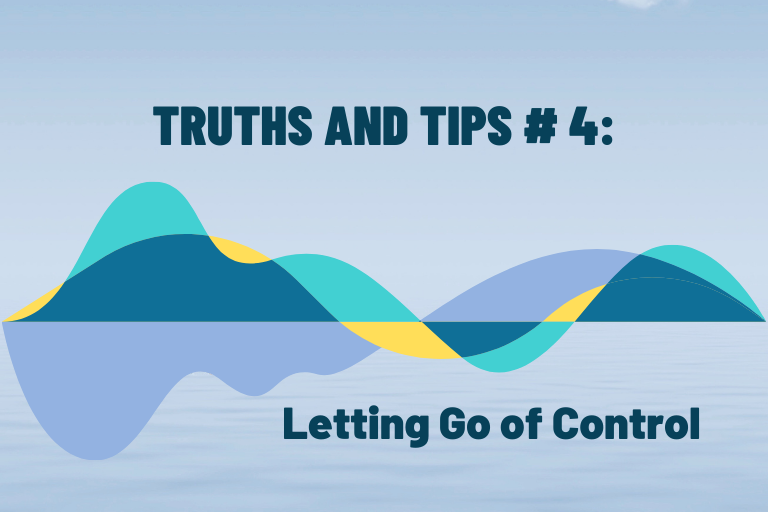 Truths and Tips #4: Letting Go of Control
